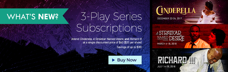 3-Play Series Subscriptions are now on sale! Save up to $35 on tickets this season.