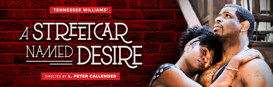 Tennessee Williams' A Streetcar Named Desire directed by L. Peter Callender