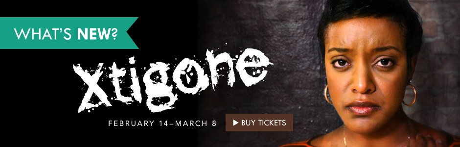 Buy your tickets today! XTIGONE (World Premiere)