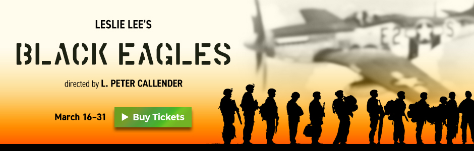 Leslie Lee's BLACK EAGLES directed by L. Peter Callender. March 16-31 at the Marines' Memorial Theatre in San Francisco. Tickets on sale now.